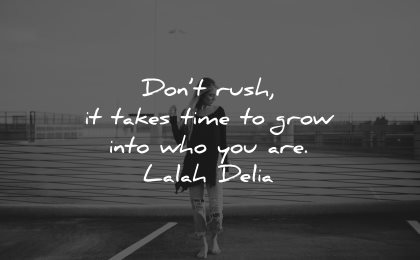 self worth quotes dont rush takes time grow into who you are lalah delia wisdom woman