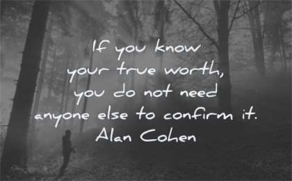 self worth quotes you know your true need anyone else confirm alan cohen wisdom nature man
