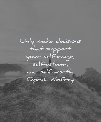self worth quotes only make decisions support your image esteem oprah winfrey wisdom mountain