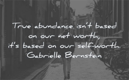 self worth quotes true abundance not based our net based our gabrielle bernstein wisdom woman walking