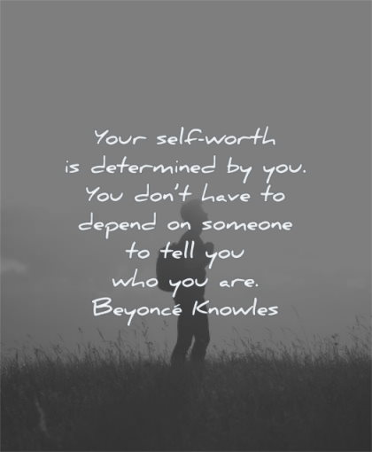 self worth quotes your self worth determined you dont have depend someone tell who are beyonce knowles wisdom man silhouette nature