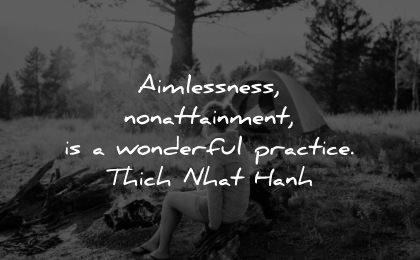 serenity quotes aimlessness nonattainment wonderful practice thich nhat hanh wisdom woman camping fire nature