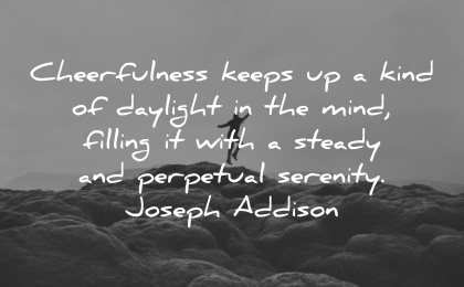 serenity quotes cheerfulness keeps kind daylight mind filling with steady perpetual joseph addison wisdom nature