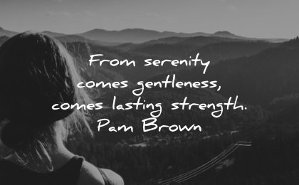 serenity quotes comes gentleness lasting strength pam brown wisdom woman nature mountains