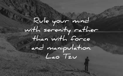 serenity quotes rule your mind rather than with force manipulation lao tzu wisdom nature lake mountains