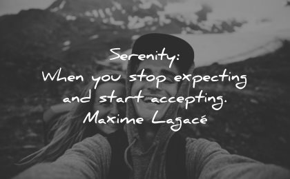 serenity quotes when you stop expecting start accepting maxime lagace wisdom man woman happy