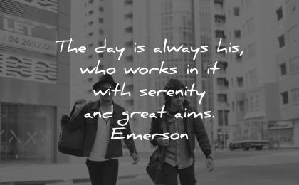 serenity quotes day always his who works great aims ralph waldo emerson wisdom men walking city