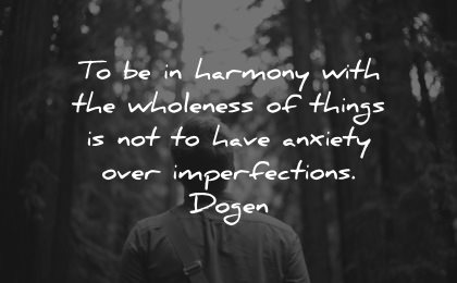 serenity quotes harmony with wholeness things have anxiety over impecfections dogen wisdom man nature