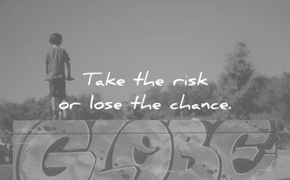 short inspirational quotes take the risk lose chance unknown wisdom