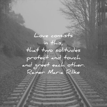 short love quotes consists two solitudes protect touch greet each other rainer maria rilke wisdom