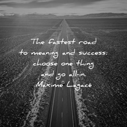 short motivational quotes fastest road meaning success choose one thing maxime lagace wisdom