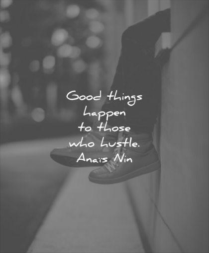 short quotes good things happen those who hustle anais nin wisdom