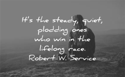 silence quotes steady quiet plodding ones who win lifelong race robert service wisdom sitting nature
