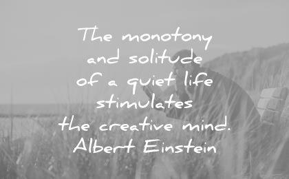 silence quotes monotony solitude quiet life stimulates creative mind albert einstein wisdom