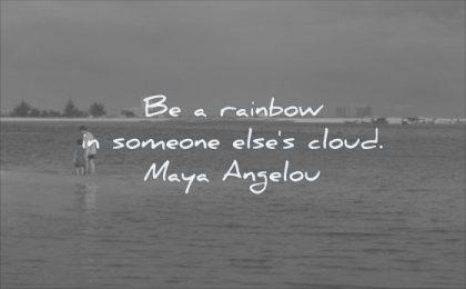 simple quotes rainbox someone elses cloud maya angelou wisdom beach sea people