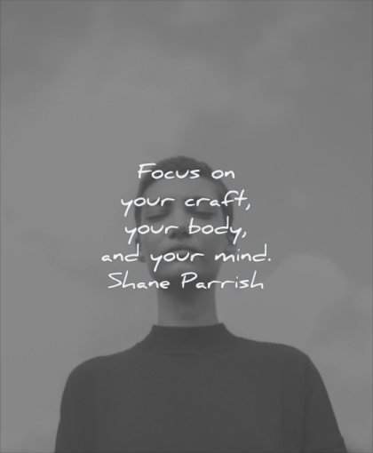 simple quotes focus your craft body mind shane parrish wisdom woman eyes closed