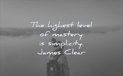 simple quotes highest level mastery simplicity james clear wisdom man clouds solitude