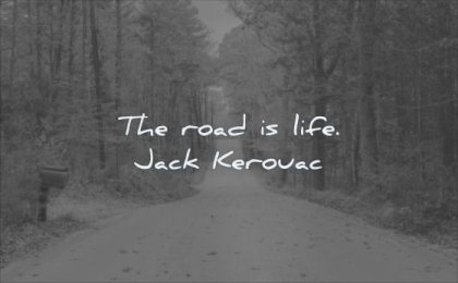 simple quotes road life jack kerouac wisdom path nature trees