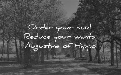 simplicity quotes order your soul reduce wants augustine of hippo wisdom path nature trees