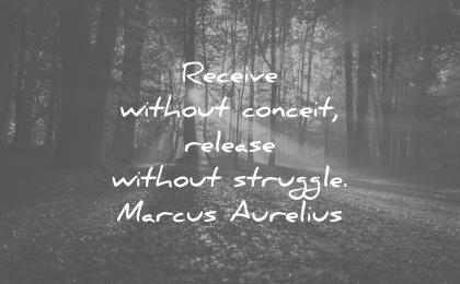 simplicity quotes receive without conceit release struggle marcus aurelius wisdom