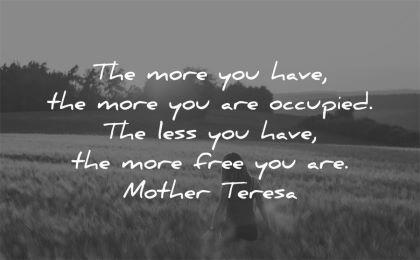 simplicity quotes more you have are occupied less free mother teresa wisdom fields