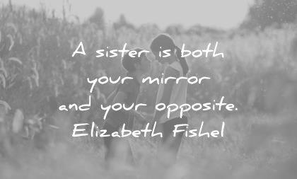 sister quotes both your mirror opposite elizabeth fishel wisdom