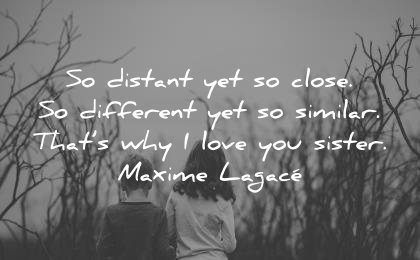 sister quotes distant yet close different similar thats why love maxime lagace wisdom nature brother sister children walking field