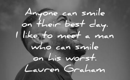 smile quotes anyone can their best day like meet man who worst lauren graham wisdom