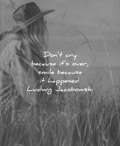 smile quotes dont cry because its over happened ludwig jacobwski wisdom woman alone solitude hat nature field