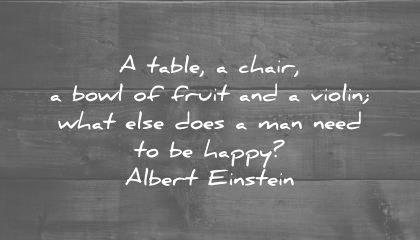solitude quotes table chair bowl fruit violin what else does man need happy albert einstein wisdom