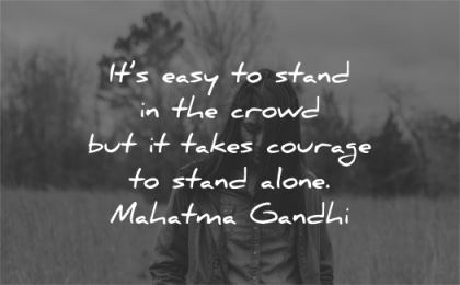 solitude quotes easy stand crowd takes courage alone mahatma gandhi wisdom woman nature