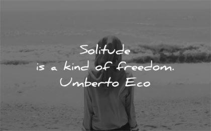 solitude quotes kind freedom umberto eco wisdom woman beach sea