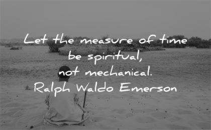spiritual quotes let measure time mechanical ralph waldo emerson wisdom man sitting
