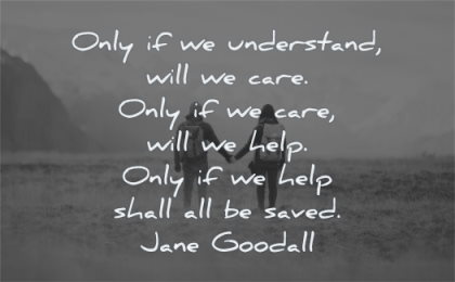 spiritual quotes only understand will care help shall saved jane goodall wisdom couple standing