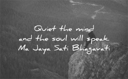spiritual quotes quiet mind soul will speak ma jaya sati bhagavati wisdom man mountain nature