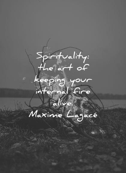 spiritual quotes art keeping internal fire alive maxime lagace wisdom