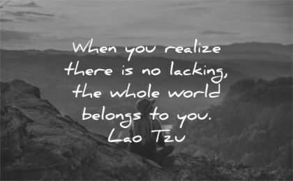 spiritual quotes when you realize there lacking whole world belongs lao tzu wisdom nature sitting