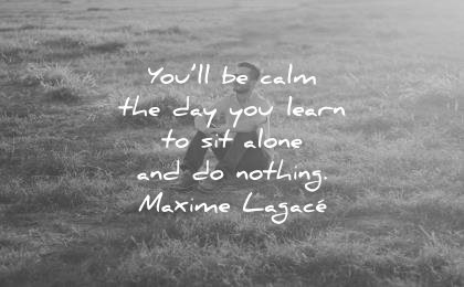 spiritual quotes you calm day learn sit alone nothing maxime lagace wisdom