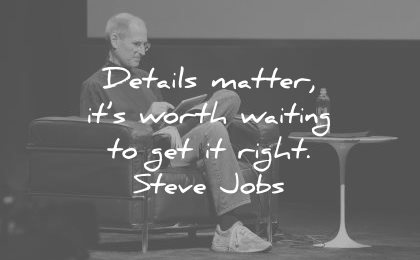 steve jobs quotes details matter its worth waiting get right wisdom