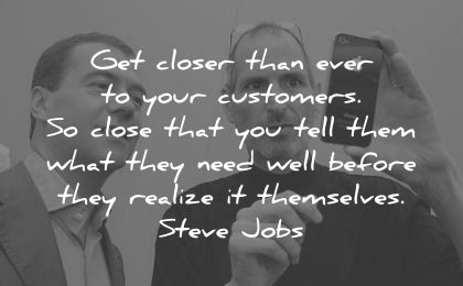 steve jobs quotes get closer than ever your customers close you tell them need well before realize themselves wisdom