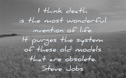 steve jobs quotes think death most wonderful invention life purges system these old models obsolete wisdom