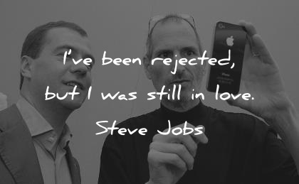 steve jobs quotes i ve been rejected but i was still in love wisdom quotes