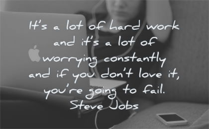 steve jobs quotes hard work worrying constantly you dont love going fail wisdom woman working laptop apple