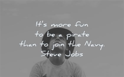 steve jobs quotes its more fun pirate than join navy wisdom man