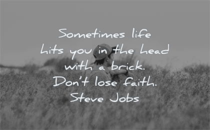 steve jobs quotes sometimes life hits you head with brick dont lose faith wisdom man sitting