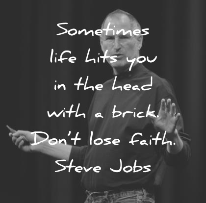 steve jobs quotes sometimes life hits you in the head with a brick dont lose faith wisdom quotes
