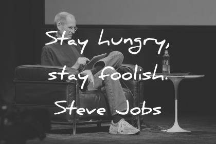 steve jobs quotes stay hungry stay foolish wisdom quotes