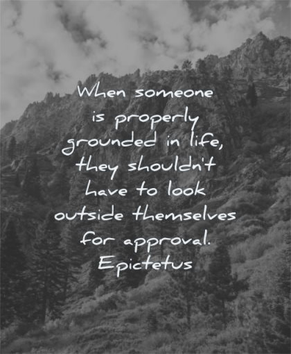 stoic quotes when someone properly grounded life should have look outside themselves approval epictetus wisdom nature