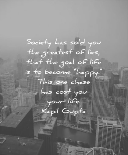 stress quotes society has sold you greatest lifes goal life become happy this one chase cost your kapil gupta wisdom