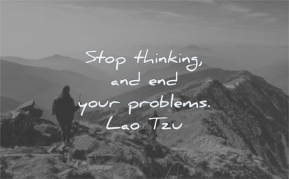 stress quotes stop thinking end your problems lao tzu wisdom people mountains hiking
